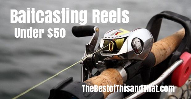 Best Baitcasting reels uner $50