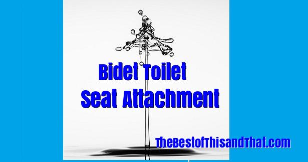 Best Bidet Toilet Seat Spray Attachment