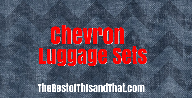 Best Chevron Luggage Sets - Rolling Luggage or Carry on Sets sale