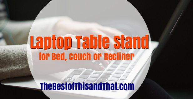 Best Laptop Table Stand for Bed Couch or Recliner review sale