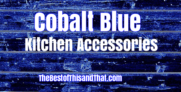 Cobalt blue kitchen accessories for your kitchen decor