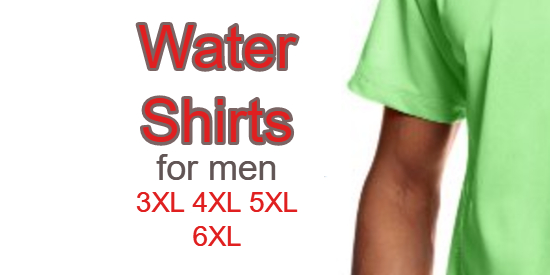 best water shirts for men 3xl 4xl 5xl